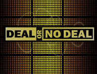 Deal or No Deal?